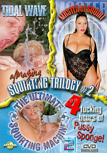 Amazing Squirting Trilogy #2 - Master Of Squirt/The Ultimate Squirting Machine 2/Tidal Wave