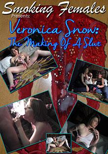 Veronica Snow: The Making Of A Slut